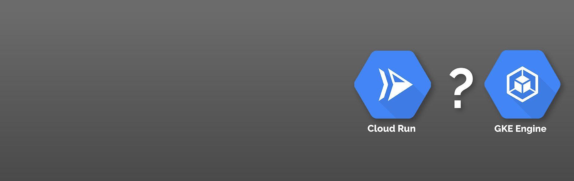 GKE or Cloud Run Blog 1900×600